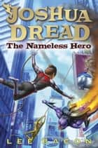 Joshua Dread: The Nameless Hero ebook by Lee Bacon