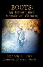 BOOTS: An Unvarnished Memoir of Vietnam eBook von Stephen L Park