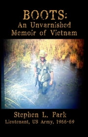BOOTS: An Unvarnished Memoir of Vietnam ebook by Stephen L Park