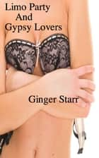 Limo Party and Gypsy Lovers ebook by Ginger Starr