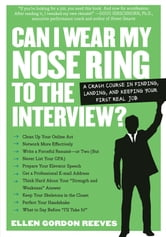 Can I Wear My Nose Ring to the Interview? - A Crash Course in Finding, Landing, and Keeping Your First Real Job ebook by Ellen Gordon Reeves