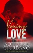 Vowing Love - The Steeles 8 ebook by Adrienne Giordano