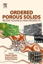 Ordered Porous Solids - Recent Advances and Prospects ebook by Valentin Valtchev, Svetlana Mintova, Michael Tsapatsis