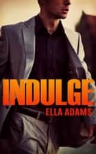 Indulge ebook by Ella Adams