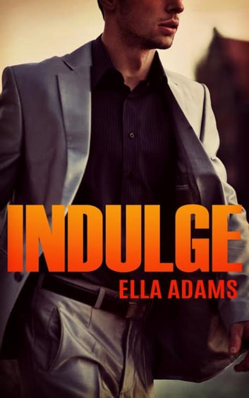 Indulge - Bad Boy Billionaires ebook by Ella Adams