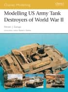Modelling US Army Tank Destroyers of World War II ebook by Steven J. Zaloga