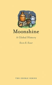 Moonshine - A Global History ebook by Kevin R. Kosar