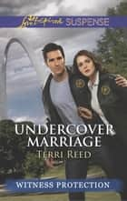 Undercover Marriage (Mills & Boon Love Inspired Suspense) eBook by Terri Reed