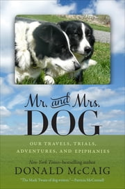 Mr. and Mrs. Dog - Our Travels, Trials, Adventures, and Epiphanies ebook by Donald McCaig