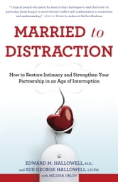 Married to Distraction - Restoring Intimacy and Strengthening Your Marriage in an Age of Interruption ebook by Edward M. Hallowell, M.D.,Sue Hallowell,Melissa Orlov