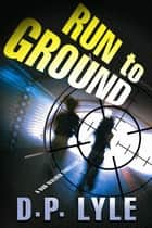 Run To Ground ebook by D. P. Lyle