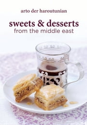Sweets and Desserts from the Middle East ebook by Arto der Haroutunian