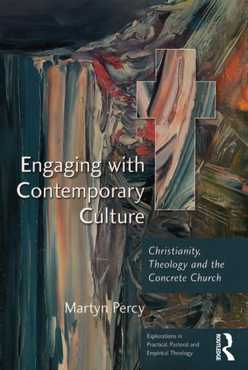 Engaging with Contemporary Culture - Christianity, Theology and the Concrete Church ebook by Martyn Percy