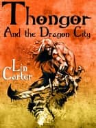 Thongor and the Dragon City - Thongor of Lemuria #2 ebook by Lin Carter