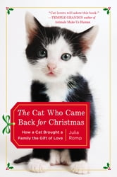 The Cat Who Came Back for Christmas - How a Cat Brought a Family the Gift of Love ebook by Julia Romp
