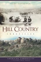 Hill Country Chronicles ebook by Clay Coppedge