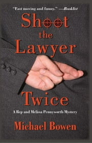 Shoot the Lawyer Twice - A Rep & Melissa Pennyworth Mystery ebook by Michael Bowen