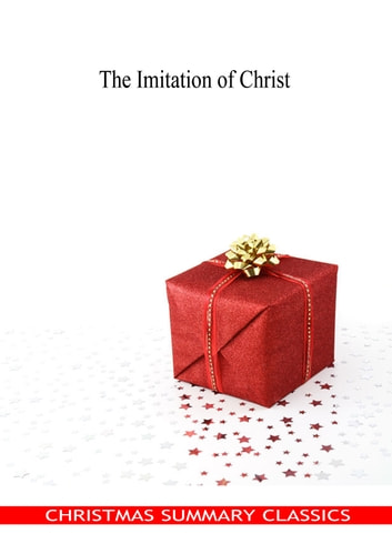 The Imitation of Christ [Christmas Summary Classics] ebook by Thomas A Kempis
