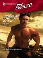 Beyond His Control ebook by Stephanie Tyler