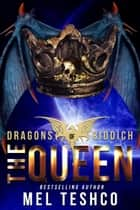 The Queen - Dragons of Riddich, #7 ebook by Mel Teshco