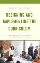 Designing and Implementing the Curriculum - A Compendium of Criteria for Best Teaching Practices ebook by Marie Menna Pagliaro