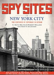 Spy Sites of New York City ebook by H. Keith Melton,Robert Wallace,Henry R. Schlesinger
