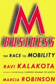 M-Business: The Race to Mobility ebook by Kalakota, Ravi