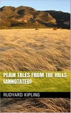 Plain Tales from the Hills (Annotated) ebook by Rudyard Kipling