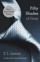 Fifty Shades of Grey - Book One of the Fifty Shades Trilogy eBook by E L James