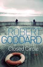 Closed Circle ebook by Robert Goddard