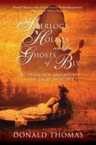 Sherlock Holmes and the Ghosts of Bly: And Other New Adventures of the Great Detective eBook by Donald Thomas