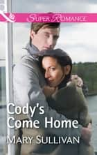 Cody's Come Home (Mills & Boon Superromance) ebook by Mary Sullivan