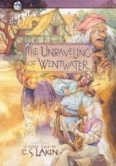 The Unraveling of Wentwater ebook by C. S. Lakin