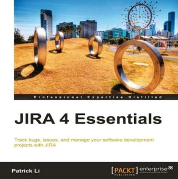 JIRA 4 Essentials ebook by Patrick Li