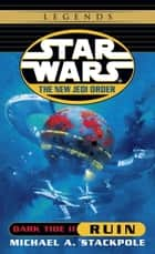 Ruin: Star Wars Legends (The New Jedi Order: Dark Tide, Book II) ebook by Michael A. Stackpole