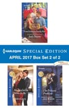 Harlequin Special Edition April 2017 Box Set 2 of 2 - An Anthology ebook by Judy Duarte, Helen Lacey, Teri Wilson