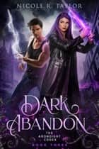 Dark Abandon ebook by Nicole R. Taylor
