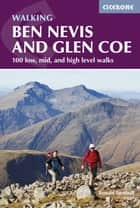 Ben Nevis and Glen Coe - 100 low, mid, and high level walks ebook by Ronald Turnbull