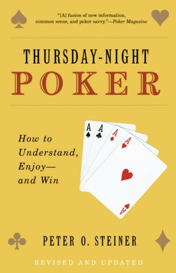 Thursday-Night Poker - How to Understand, Enjoy--and Win ebook by Peter O. Steiner