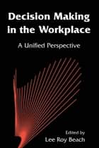 Decision Making in the Workplace ebook by Lee Roy Beach