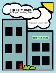 The City Trail - A Skip-Counting Tale ebook by Dr. Daniele L. Kass, Ed.D.