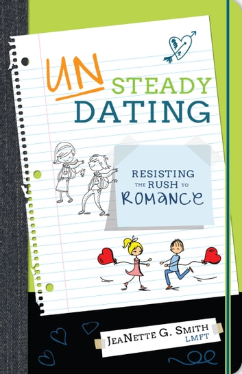 UNSteady Dating - Resisting the Rush to Romance ebook by JeaNette G. Smith LMFT