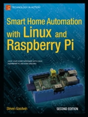 Smart Home Automation with Linux and Raspberry Pi ebook by Steven Goodwin