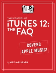 Take Control of iTunes 12: The FAQ ebook by Kirk McElhearn