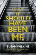 It Should Have Been Me eBook by Susan Wilkins