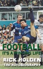 Football - It's A Minging Life! ebook by Rick Holden
