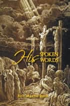HIS SPOKEN WORDS ebook by Rev. Martin Edior