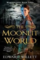 The Moonlit World ebook by Edward Willett