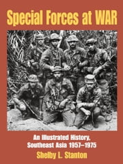 Special Forces at War - An Illustrated History, Southeast Asia 1957-1975 ebook by Shelby L. Stanton,Michael D. F. Healy