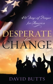 Desperate for Change - 40 Days of Prayer for America ebook by David Butts